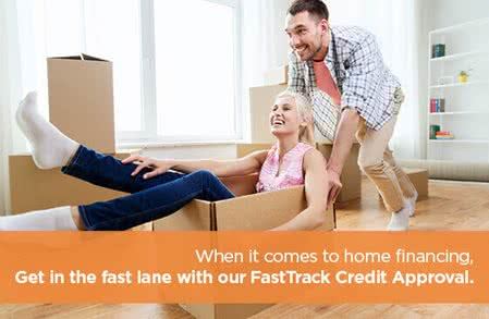 When it comes to home financing, Get in the fase lane with our FastTrack Credit Approval.